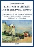 Anne-Laure Charles - La captivité de guerre de l'Armée allemande à Besançon - La citadelle à l'époque du Dépôt 85, camp de prisonniers de guerre (octobre 1944 – avril 1948).