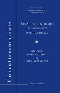 Anne-Laure Chaumette et Raphaële Parizot - Les nouvelles formes de criminalité internationale - Dialogue entre pénalistes et internationalistes.