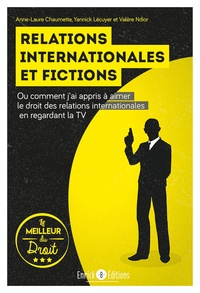 Anne-Laure Chaumette et Yannick Lécuyer - Relations internationales et fictions - Ou comment j'ai appris à aimer le droit des relations internationales en regardant la télévision.