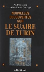 Anne-Laure Courage et André Marion - Nouvelles découvertes sur le Suaire de Turin.
