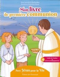 Anne-Laure de La Peschardière - Mon livre de première communion - Avec Jésus pour la vie.
