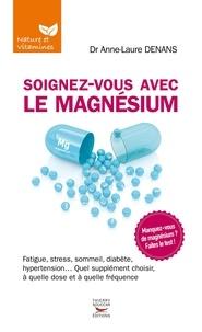 Anne-Laure Denans - Soignez-vous avec le magnésium.