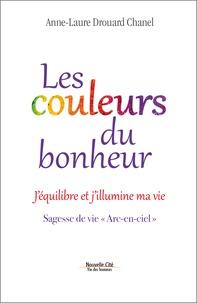 """Anne-Laure Drouard-Chanel - Les couleurs du bonheur - J'équilibre et j'illumine ma vie. Sagesse de vie """"Arc-en-ciel""""."""