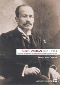 Anne-Laure Dupont - Gurgi Zaydan (1861-1914) - Ecrivain réformiste et témoin de la Renaissance arabe.