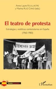 Anne-Laure Feuillastre et Marina Ruiz Cano - El teatro de protesta - Estrategias y estéticas contestatarias en España (1960-1980).