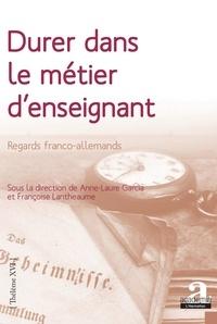 Anne-Laure Garcia et Françoise Lantheaume - Durer dans le métier d'enseignant - Regards franco-allemands.