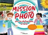Anne-Laure Jacquart - Mission photo pour les photographes en herbe - Résous le mystère de la photographie !.