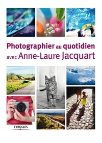 Anne-Laure Jacquart - Photographier au quotidien avec Anne-Laure Jacquart.