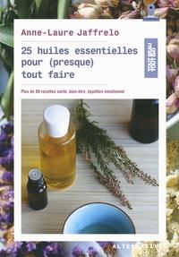 Anne-Laure Jaffrelo - 25 huiles essentielles pour (presque) tout faire.