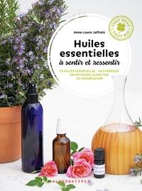 Anne-Laure Jaffrelo - Huiles essentielles à sentir et ressentir - 70 huiles essentielles - 40 synergies en diffusion, olfaction ou vaporisation.