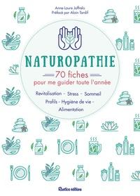 Anne-Laure Jaffrelo - Naturopathie - 70 fiches pour me guider toute l'année !.