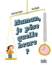 Anne-Laure Jousse - Maman, je pèse quelle heure ?.