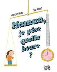 Anne-Laure Jousse et Yves Dumont - Maman, je pèse quelle heure.