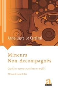 Anne-Laure Le Cardinal - Mineurs non-accompagnés - Quelle reconstruction en exil ?.