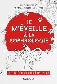 Anne-Laure Mahé et Pascale Marbot - Je m'éveille à la sophrologie - Les 12 étapes pour être zen.