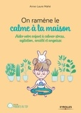Anne-Laure Mahé - On ramène le calme à la maison - Aider son enfant à calmer stress, agitation, anxiété et angoisse.