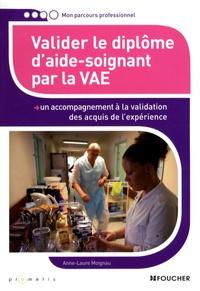 Anne-Laure Moignau et Patricia Mortier - Valider le diplôme d'aide-soignant par la VAE.