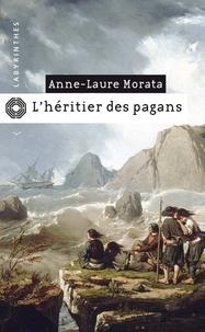 Anne-Laure Morata - L'héritier des pagans.
