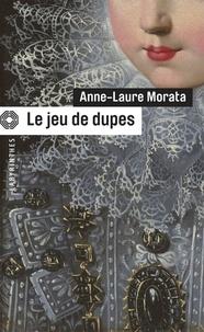 Anne-Laure Morata - Le jeu de dupes.