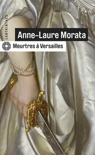 Anne-Laure Morata - Meurtres à Versailles.