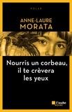 Anne-Laure Morata - Nourris un corbeau, il te crèvera les yeux.