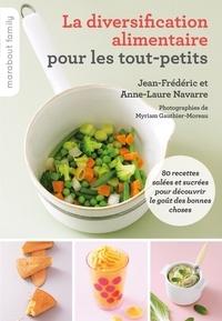 Anne-Laure Navarre et Jean-Frédéric Navarre - La diversification alimentaire pour les tout-petits.