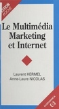Anne-Laure Nicolas et Laurent Hermel - Le multimédia marketing et Internet.