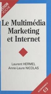 Anne-Laure Nicolas et Laurent Hermel - Le multimédia marketing et Internet.