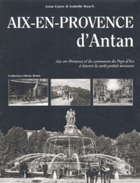 Anne-Laure Rauch et Isabelle Rauch - Aix-en-Provence d'Antan - Aix-en-Provence et les communes du Pays d'Aix à travers la carte postale ancienne.
