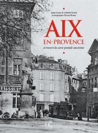 Anne-Laure Rauch et Isabelle Rauch - Aix-en-Provence - A travers la carte postale ancienne.