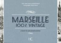 Anne-Laure Rauch et Isabelle Rauch - Marseille 100 % vintage à travers la carte postale ancienne.