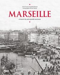 Anne-Laure Rauch et Isabelle Rauch - Marseille - A travers la carte postale ancienne.