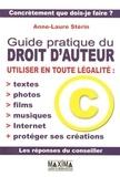 Anne-Laure Stérin - Guide pratique du droit d'auteur - Utiliser en toute légalité : textes, photos, films, musiques, Internet et protéger ses créations.