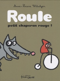 Anne-Laure Witschger - Roule petit chaperon rouge !.