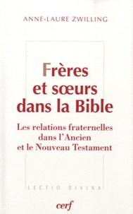 Anne-Laure Zwilling - Frères et soeurs dans la Bible - Les relations fraternelles mises en récit dans l'Ancien Testament.