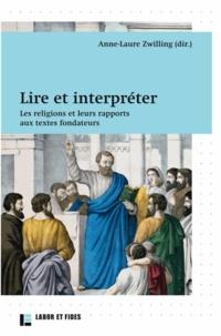 Anne-Laure Zwilling - Lire et interpréter - Les religions et leurs rapports aux textes fondateurs.
