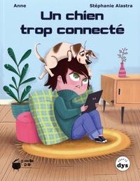 Anne Laurens et Stéphanie Alastra - Un chien trop connecté.