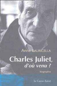 Anne Lauricella - Charles Juliet, d'où venu ?.
