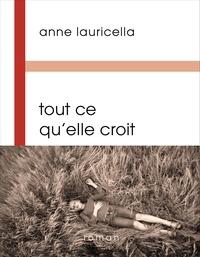 Anne Lauricella - Tout ce qu'elle croit.
