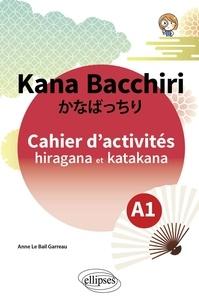 Anne Le Bail Garreau - Kana Bacchiri - Cahier d'activités hiragana et katakana.