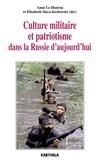 Anne Le Huérou et Elisabeth Sieca-Kozlowski - Culture militaire et patriotisme dans la Russie d'aujourd'hui.
