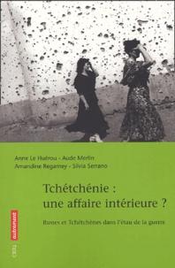 Anne Le Huérou et Aude Merlin - Tchétchénie : une affaire intérieure ? - Russes et Tchétchènes dans l'étau de la guerre.