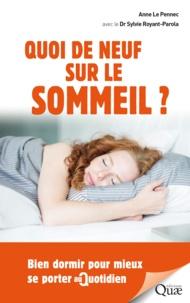 Anne Le Pennec et Sylvie Royant-Parola - Quoi de neuf sur le sommeil ? - Bien dormir pour mieux se porter au quotidien.