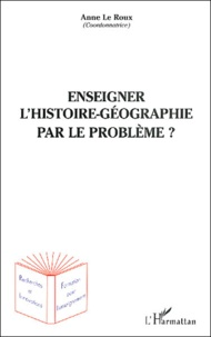 Anne Le Roux et  Collectif - Enseigner l'histoire-géographie par le problème ?.