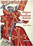 Anne Le Stang - Histoire de Toulouse illustrée.