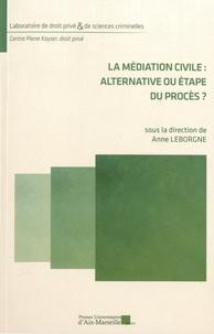 Anne Leborgne - La médiation civile : alternative ou étape du procès ?.