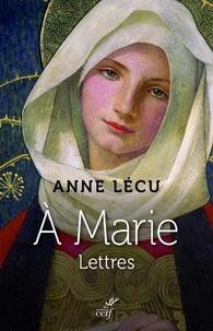 Anne Lécu - A Marie - Lettres.