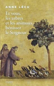 Anne Lécu - Et vous les arbres et les animaux, bénissez le Seigneur.