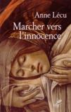 Anne Lécu - Marcher vers l'innocence - Quarante étapes à travers l'évangile de Jean.