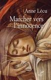 Anne Lécu et Anne Lécu - Marcher vers l'innocence.